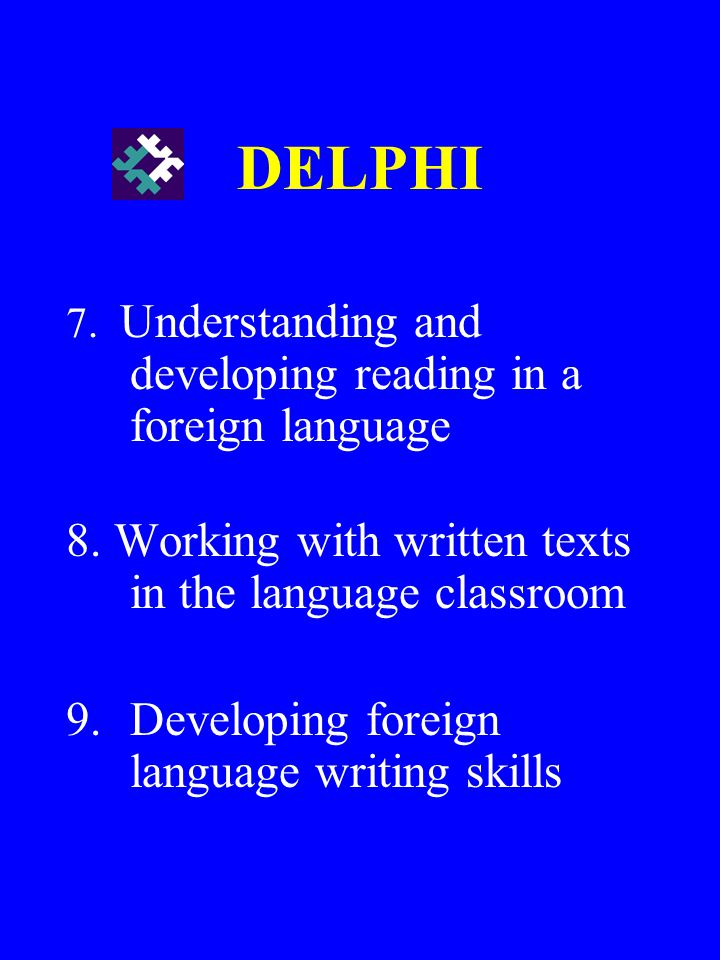 DELPHI 7.Understanding and developing reading in a foreign language 8.