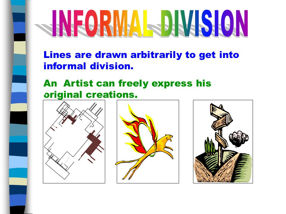 Dividing the space in similar by various lines are known as formal division.