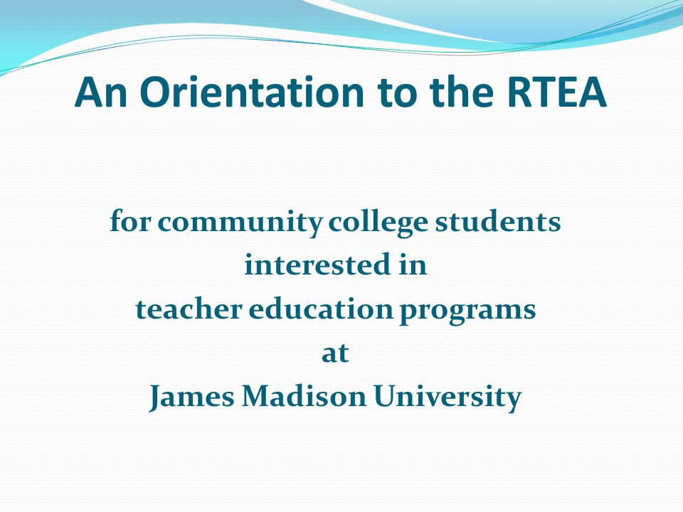 An Orientation to the RTEA for community college students interested in teacher education programs at James Madison University