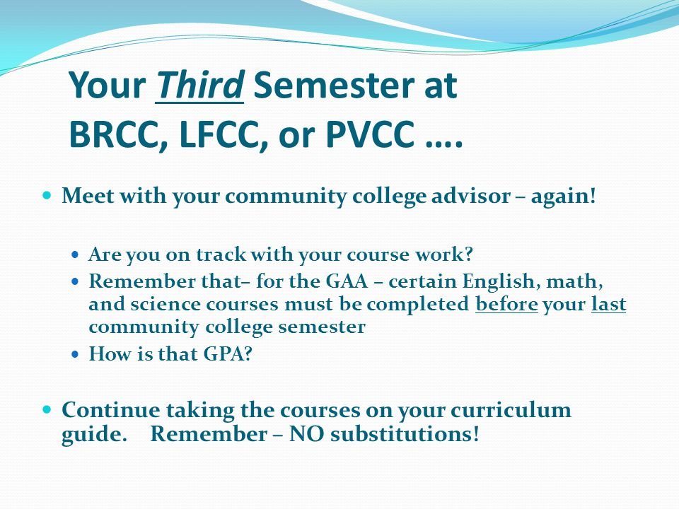 Your Third Semester at BRCC, LFCC, or PVCC ….Meet with your community college advisor – again.