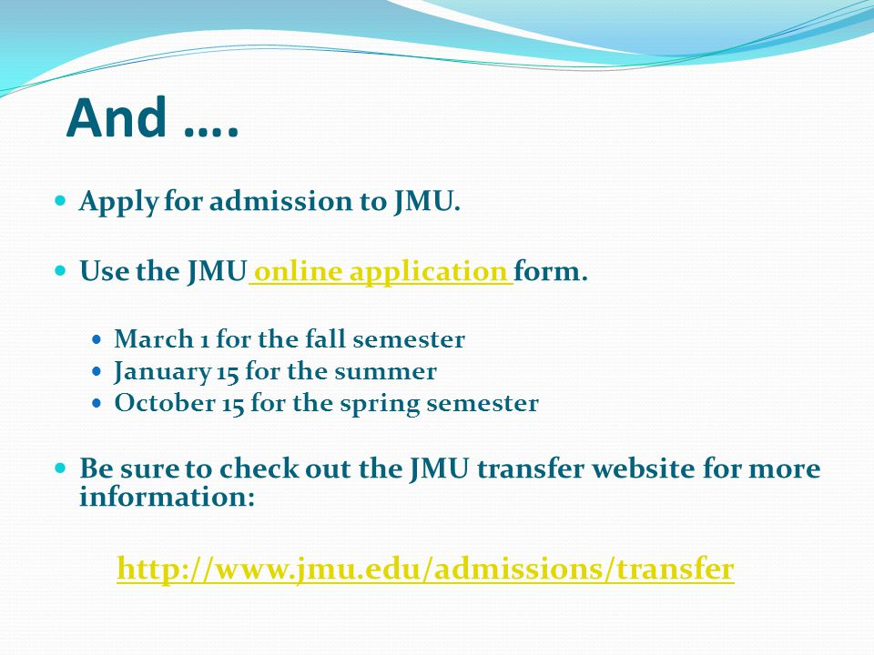 And ….Apply for admission to JMU. Use the JMU online application form.