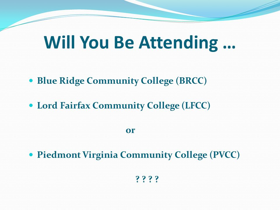 Will You Be Attending … Blue Ridge Community College (BRCC) Lord Fairfax Community College (LFCC) or Piedmont Virginia Community College (PVCC) .