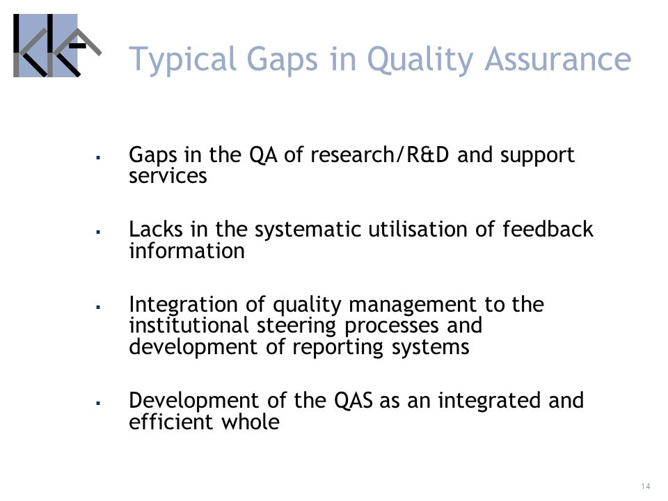 14 Typical Gaps in Quality Assurance Gaps in the QA of research/R&D and support services Lacks in the systematic utilisation of feedback information I