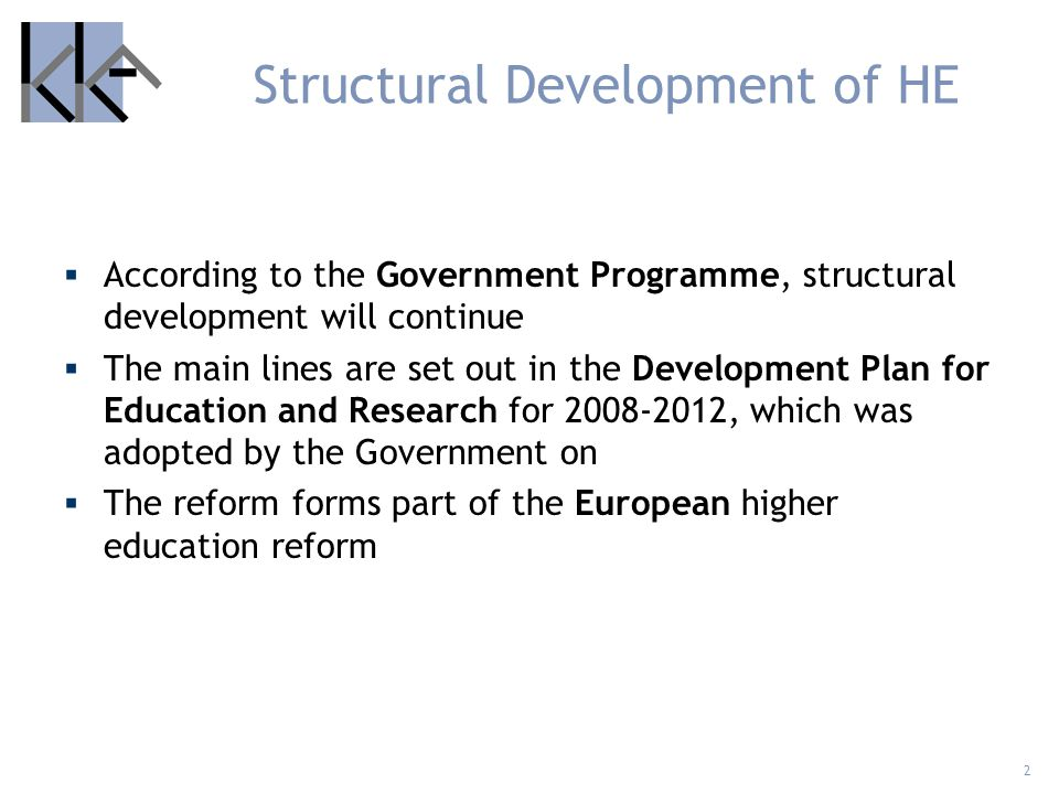 2 Structural Development of HE According to the Government Programme, structural development will continue The main lines are set out in the Developme