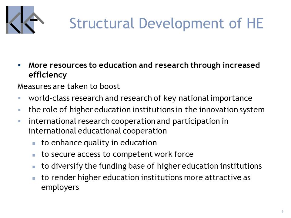 4 Structural Development of HE More resources to education and research through increased efficiency Measures are taken to boost world-class research