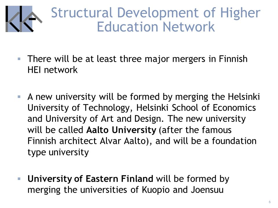 7 University of Turku and Turku School of Economics will be merged; the name of the new entity will be the University of Turku In the university of applied science sector two mergers have already taken place (Haaga-Helia; Novia) and another will start its operations on August 1, 2008 (Metropolia).