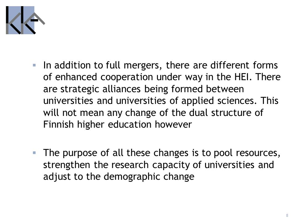 8 In addition to full mergers, there are different forms of enhanced cooperation under way in the HEI. There are strategic alliances being formed betw