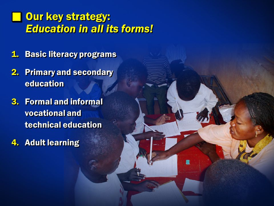 Our key strategy: Education in all its forms.