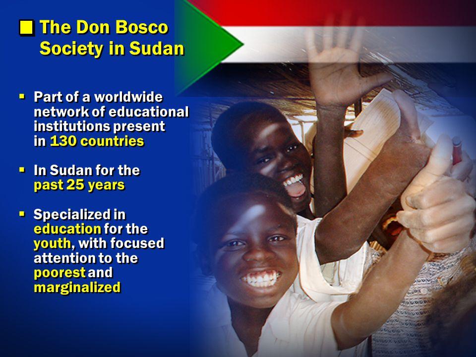 Khartoum Wau Tonj El Obeid Don Bosco Society in Sudan Juba UPCOMING Aweil UNDER STUDY Helping the IDPs Assisting the Youth all throughout the South Sudan struggle