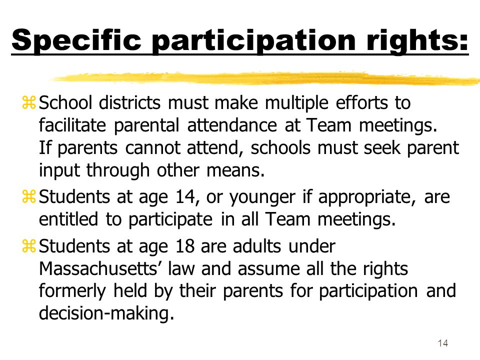 14 Specific participation rights: zSchool districts must make multiple efforts to facilitate parental attendance at Team meetings.