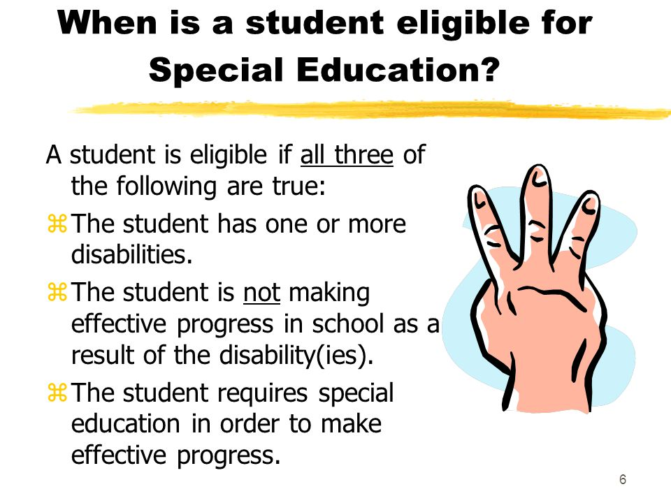 6 When is a student eligible for Special Education.