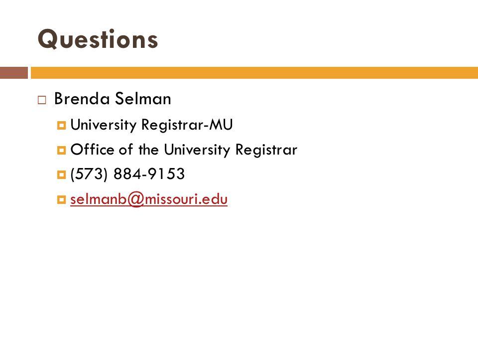 Questions Brenda Selman University Registrar-MU Office of the University Registrar (573) 884-9153 selmanb@missouri.edu