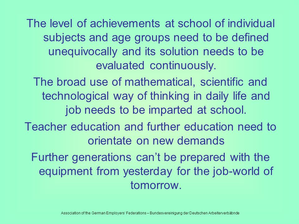 Pro reform of the mathematical- scientific education Mathematics, science and technology need to get a higher respect in community. Learning in school