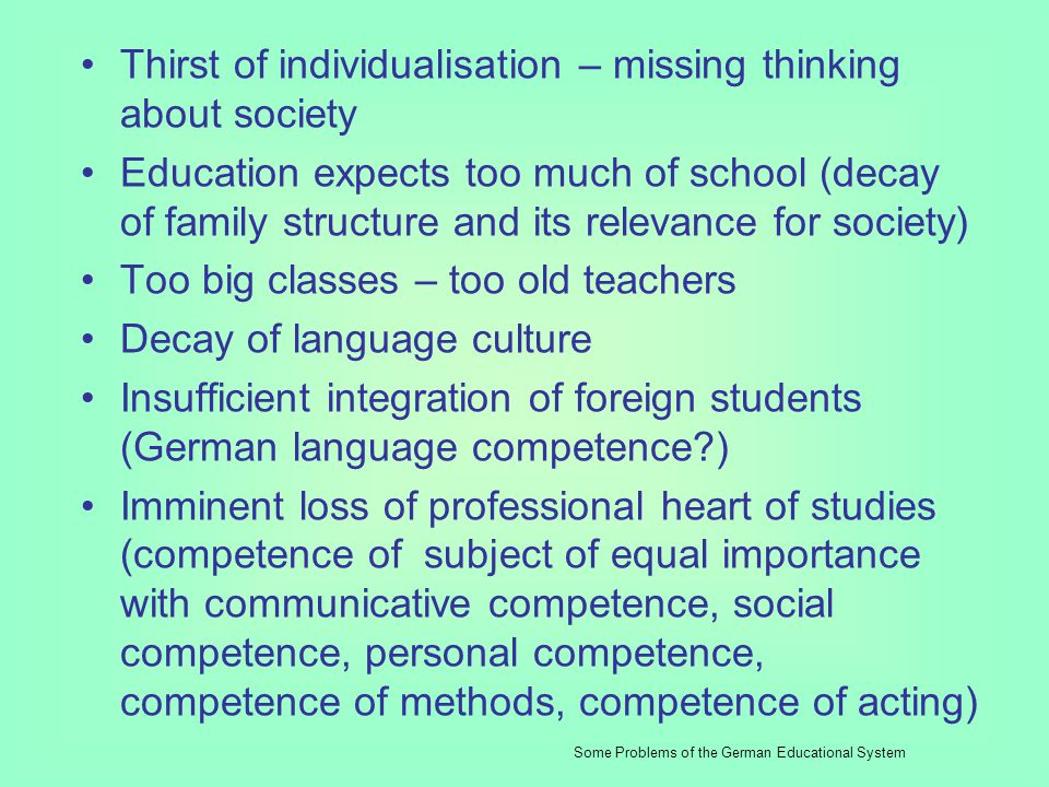 General problems of German educational system Crisis of sense, also crisis of education in western affluent societies (materialism thinking) Low meani