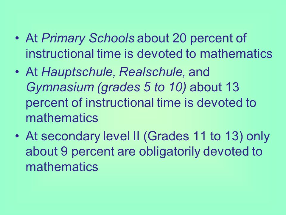 Enrollment in Mathematics In all of the 16 Laender in Germany, mathematics is part of the core curriculum for Grades 1 to 10.