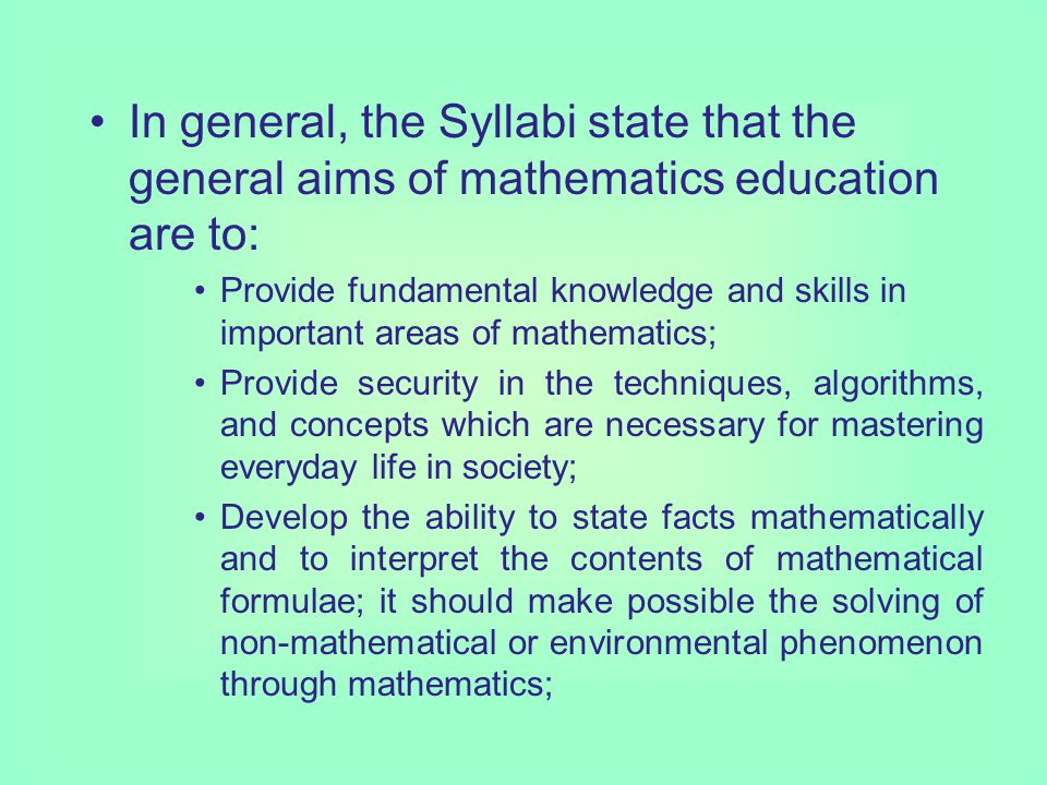 Goals for the Mathematics Curriculum The Curriculum for mathematics in Germany is laid down in syllabi for each state and for each of the different types of schools.