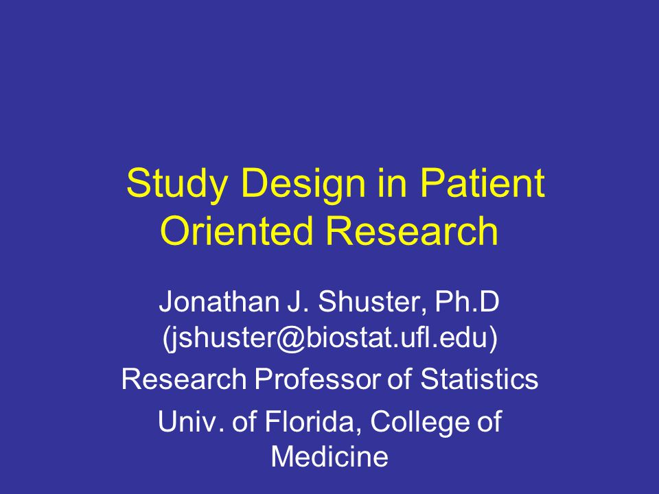 Study Design in Patient Oriented Research Jonathan J.
