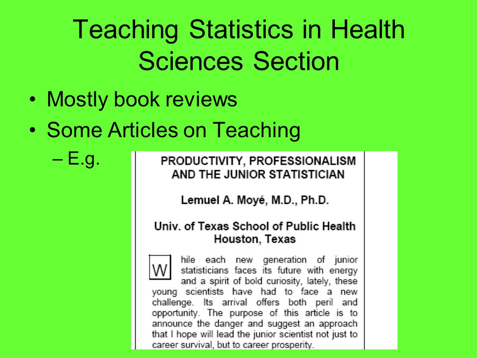Teaching Statistics in Health Sciences Section Mostly book reviews Some Articles on Teaching –E.g.