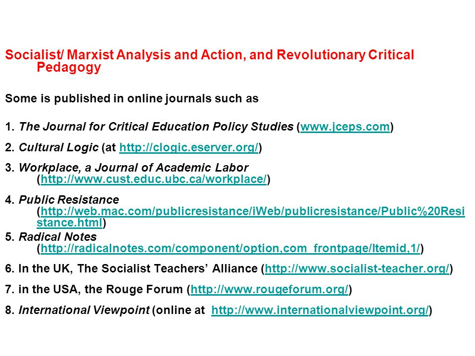 Socialist/ Marxist Analysis and Action, and Revolutionary Critical Pedagogy Some is published in online journals such as 1.