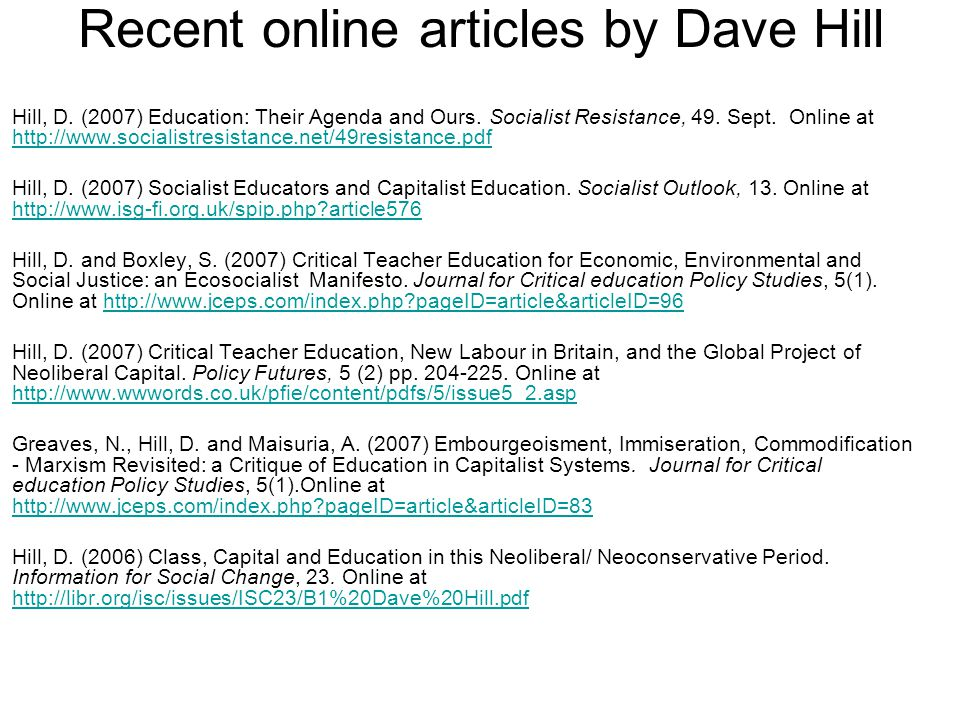 Recent online articles by Dave Hill Hill, D. (2007) Education: Their Agenda and Ours.