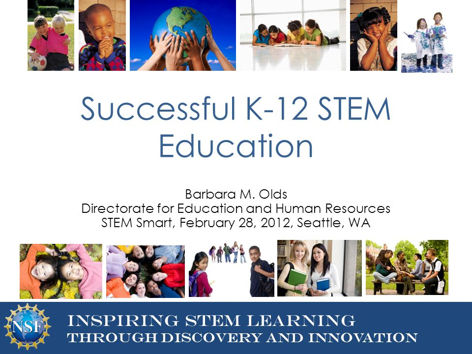 DIRECTORATE FOR EDUCATION AND Human resources Inspiring STEM Learning Through Discovery and Innovation Successful K-12 STEM Education Barbara M.