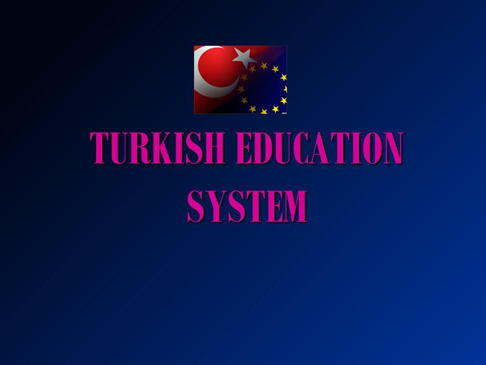 TURKISH EDUCATION SYSTEM Turkish National Education System has two main parts: Formal Education Non-formal Education