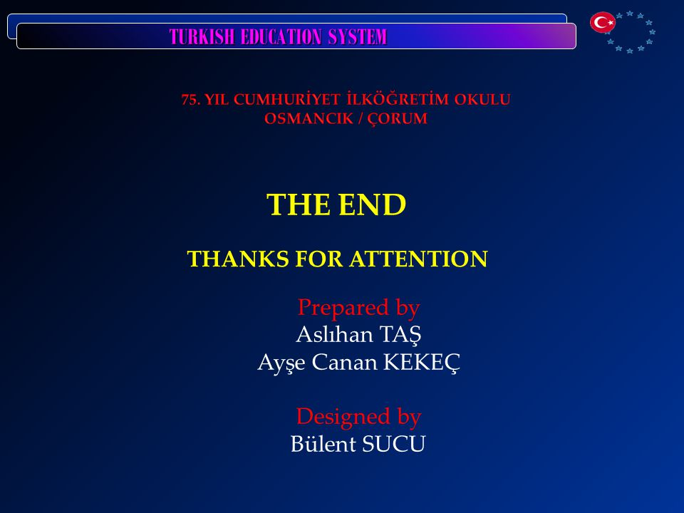 THE END THANKS FOR ATTENTION Prepared by Aslıhan TAŞ Ayşe Canan KEKEÇ Designed by Bülent SUCU