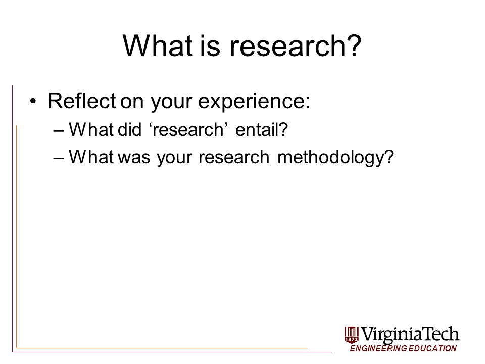 ENGINEERING EDUCATION What is Engineering Education Research.