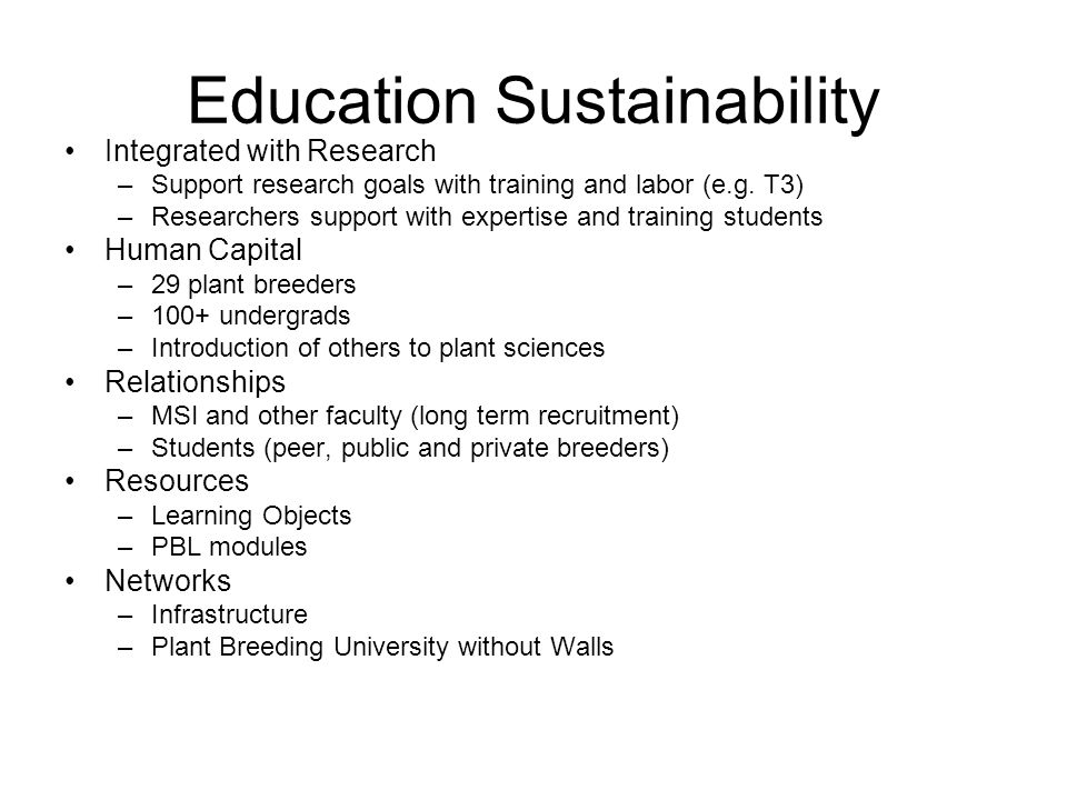 Education Sustainability Integrated with Research –Support research goals with training and labor (e.g.