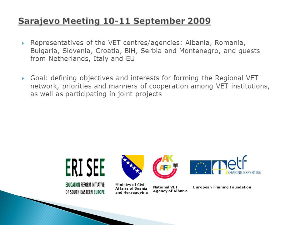 Representatives of the VET centres/agencies: Albania, Romania, Bulgaria, Slovenia, Croatia, BiH, Serbia and Montenegro, and guests from Netherlands, I