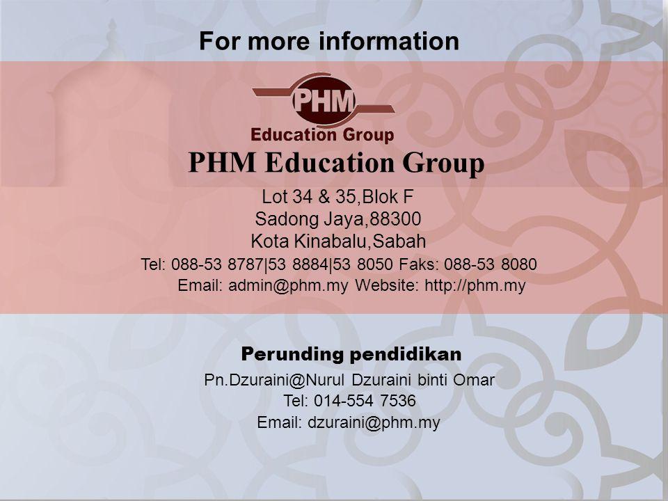 For more information PHM Education Group Lot 34 & 35,Blok F Sadong Jaya,88300 Kota Kinabalu,Sabah Tel: 088-53 8787|53 8884|53 8050 Faks: 088-53 8080 E