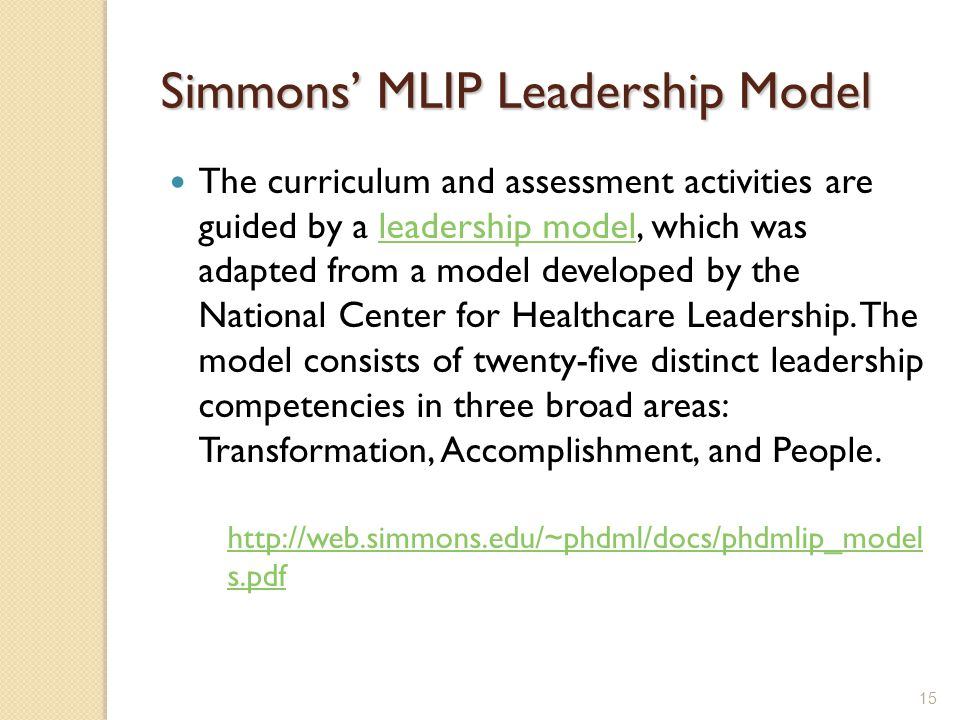 15 Simmons MLIP Leadership Model The curriculum and assessment activities are guided by a leadership model, which was adapted from a model developed by the National Center for Healthcare Leadership.