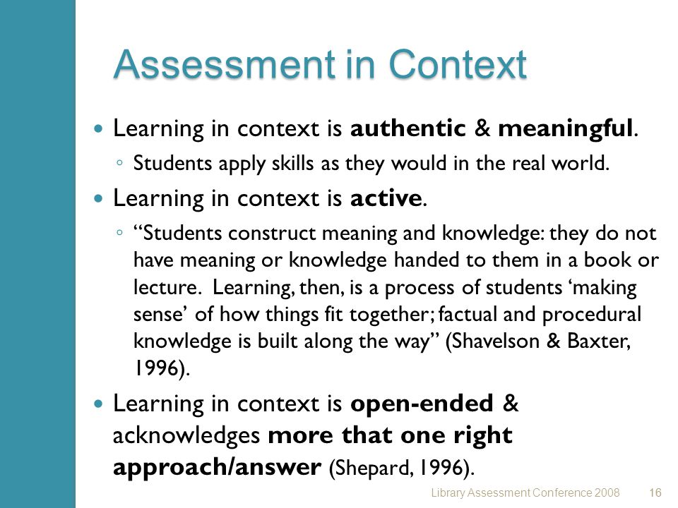 16 Assessment in Context Learning in context is authentic & meaningful.