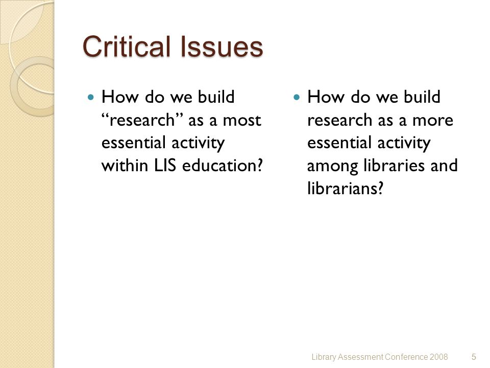 5 Critical Issues How do we build research as a most essential activity within LIS education.
