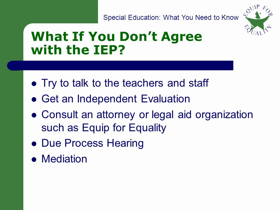 Special Education: What You Need to Know 15 What If You Dont Agree with the IEP.