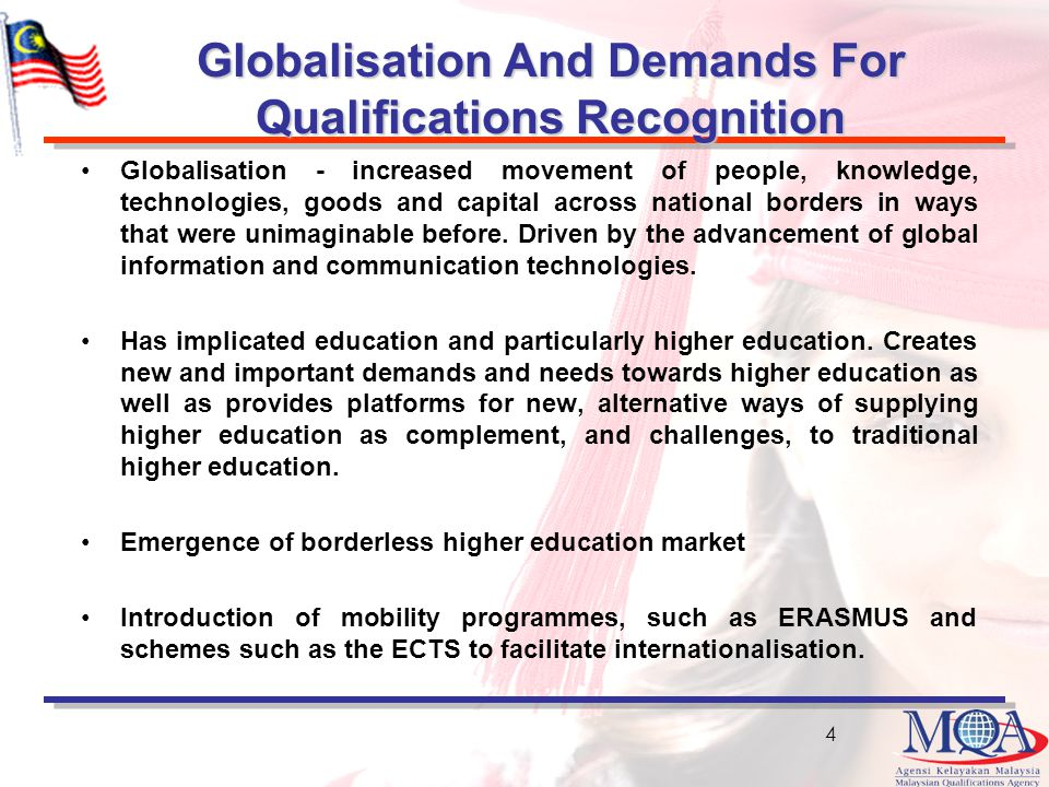 Globalisation And Demands For Qualifications Recognition Globalisation - increased movement of people, knowledge, technologies, goods and capital across national borders in ways that were unimaginable before.