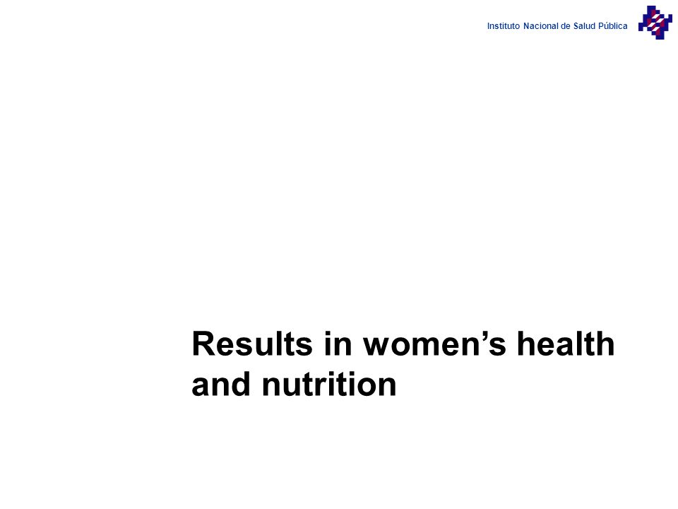 Instituto Nacional de Salud Pública Results in womens health and nutrition