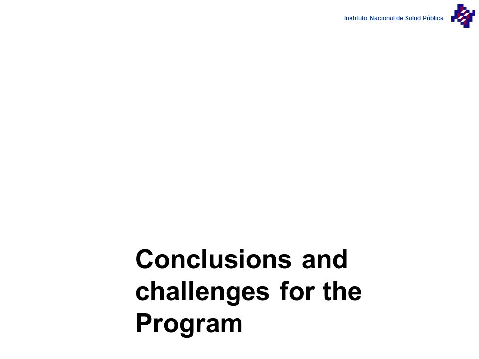 Instituto Nacional de Salud Pública Conclusions and challenges for the Program