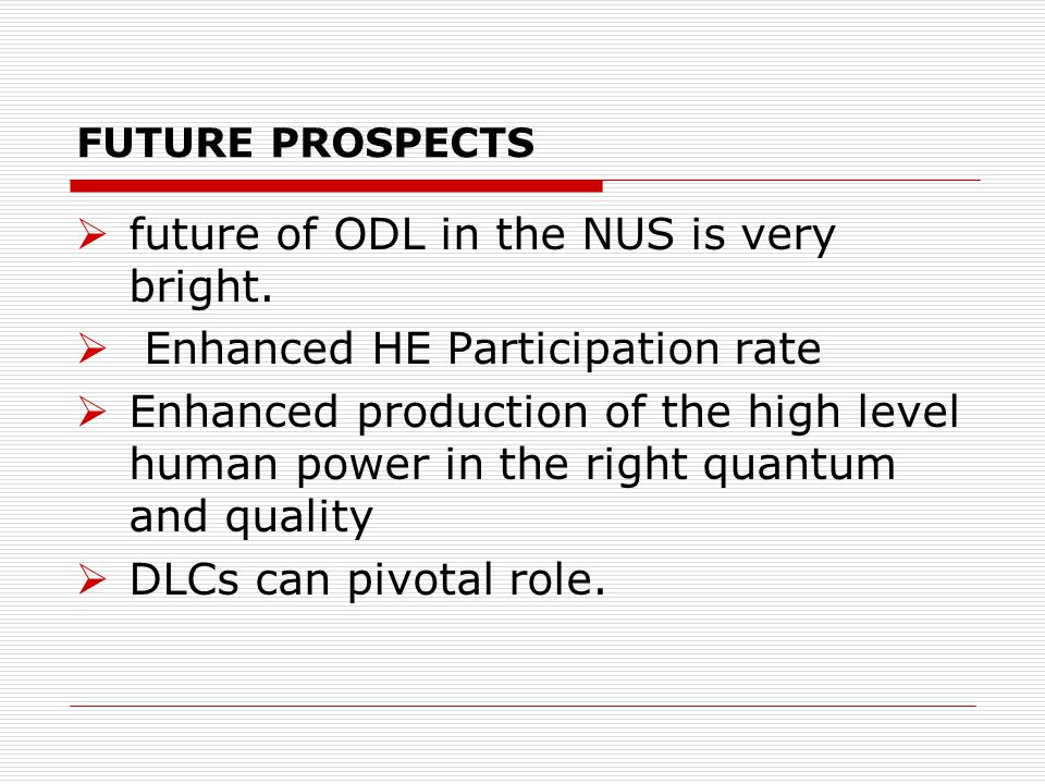 FUTURE PROSPECTS future of ODL in the NUS is very bright.