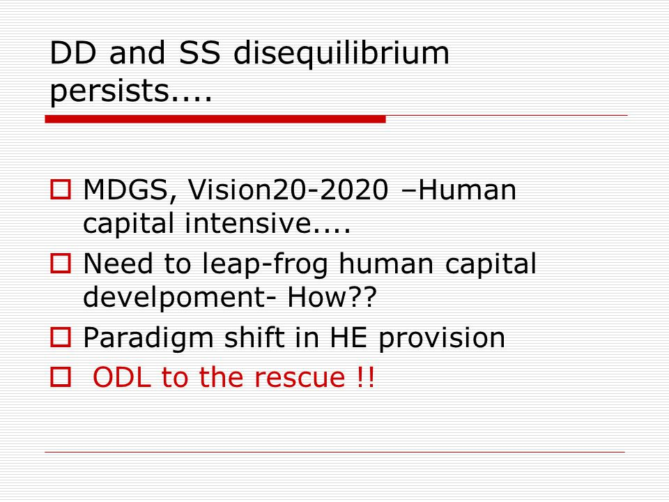 DD and SS disequilibrium persists.... MDGS, Vision20-2020 –Human capital intensive....