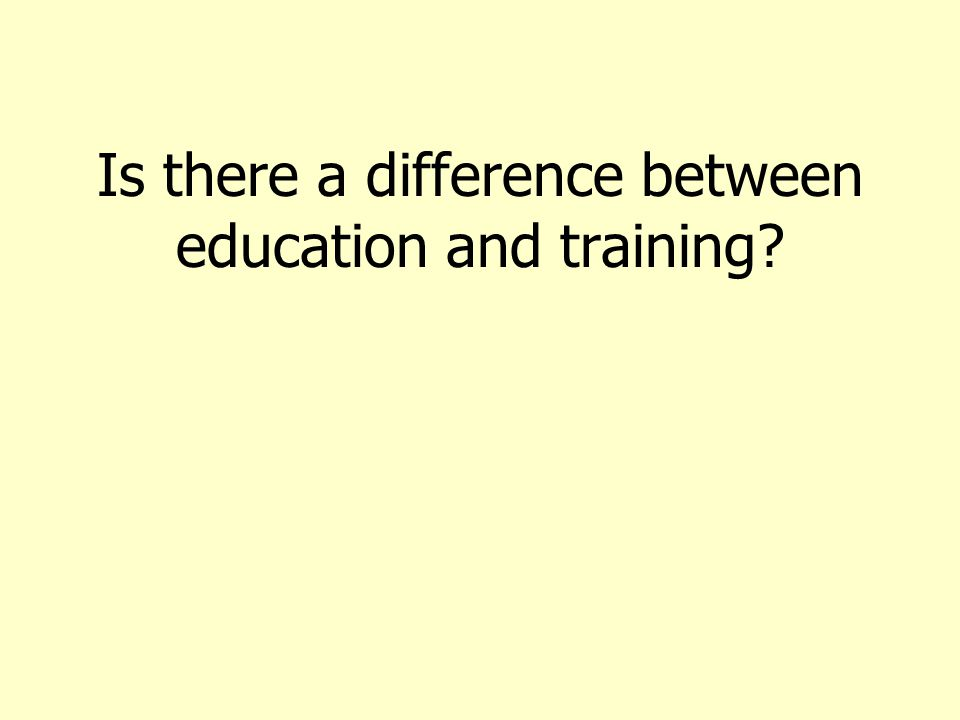 Is there a difference between education and training?