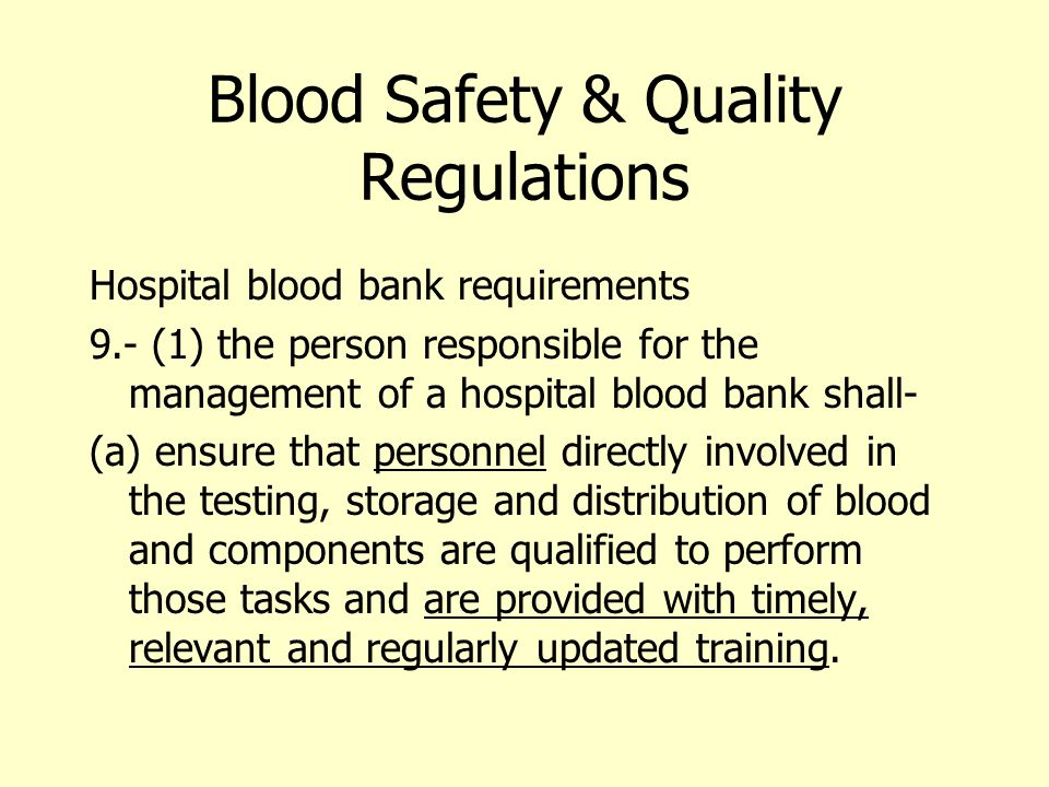 Blood Safety & Quality Regulations (b) Establish and maintain a quality system for the hospital blood bank which is based on principles of good practice; (d) Maintain documentation on …training, … so they are readily available for inspection under section 15 [ Inspections, not less than every 2 years]