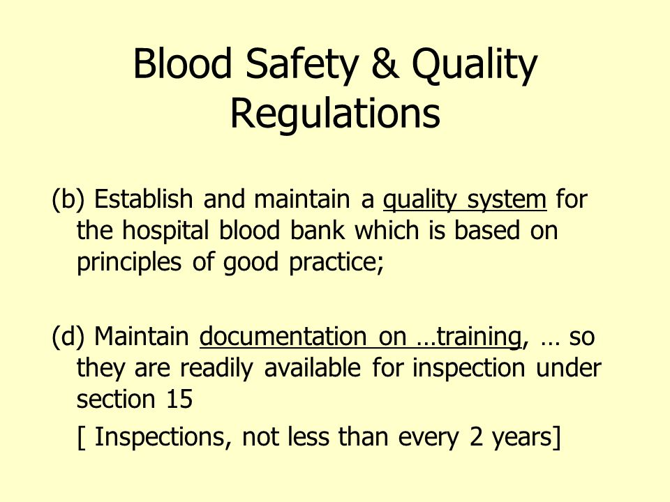 Blood Safety & Quality Regulations (b) Establish and maintain a quality system for the hospital blood bank which is based on principles of good practi