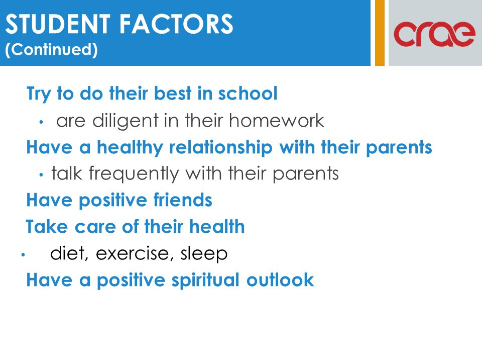 Try to do their best in school are diligent in their homework Have a healthy relationship with their parents talk frequently with their parents Have p