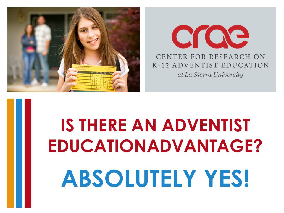 IS THERE AN ADVENTIST EDUCATIONADVANTAGE? ABSOLUTELY YES!