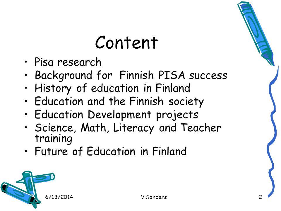 6/13/2014V.Sanders13 Sources and Contact info: Sources of Information: http://www.pisa.oecd.org/ http://www.pisa2006.helsinki.fi/ http://www.oph.fi/english/ http://ec.europa.eu/education/programmes/newprog /index_en.html VIRPI SANDERS: virpi.sanders@yahoo.com 954 770 8370