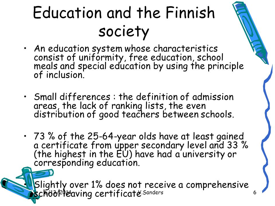 6/13/2014V.Sanders6 Education and the Finnish society An education system whose characteristics consist of uniformity, free education, school meals an
