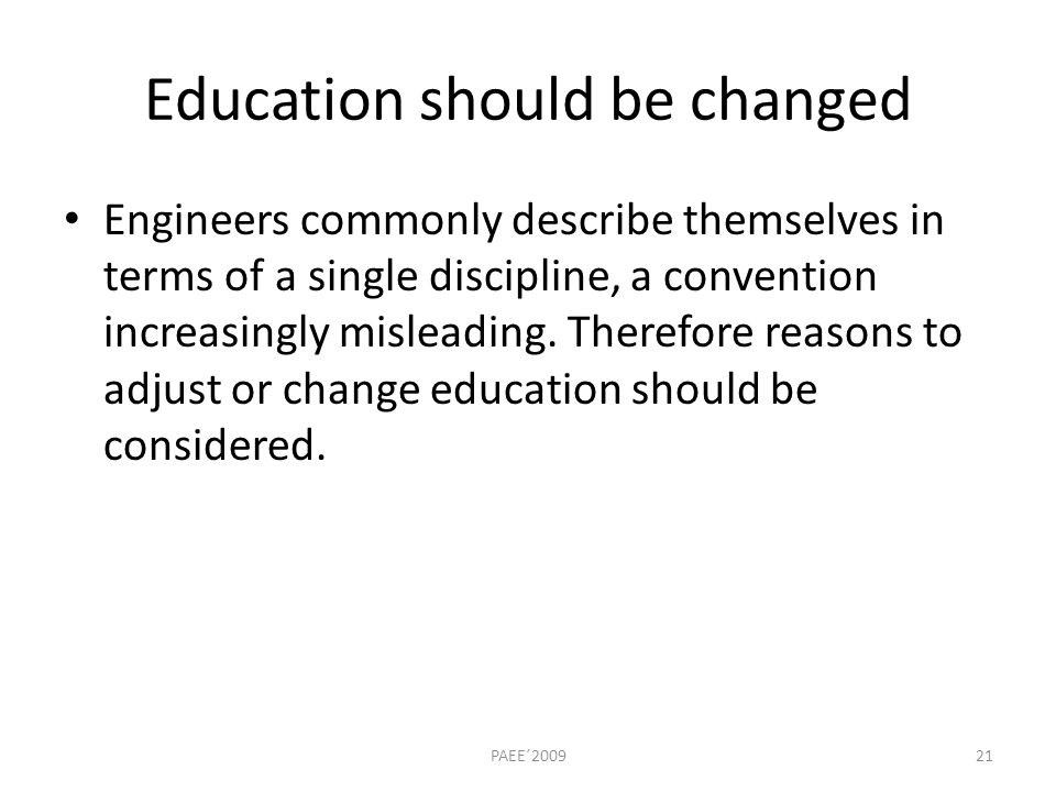 Education should be changed Engineers commonly describe themselves in terms of a single discipline, a convention increasingly misleading.