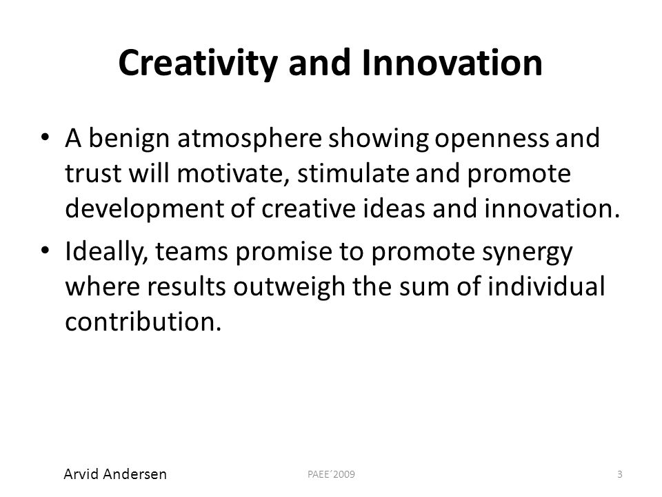 Creativity and Innovation A benign atmosphere showing openness and trust will motivate, stimulate and promote development of creative ideas and innovation.