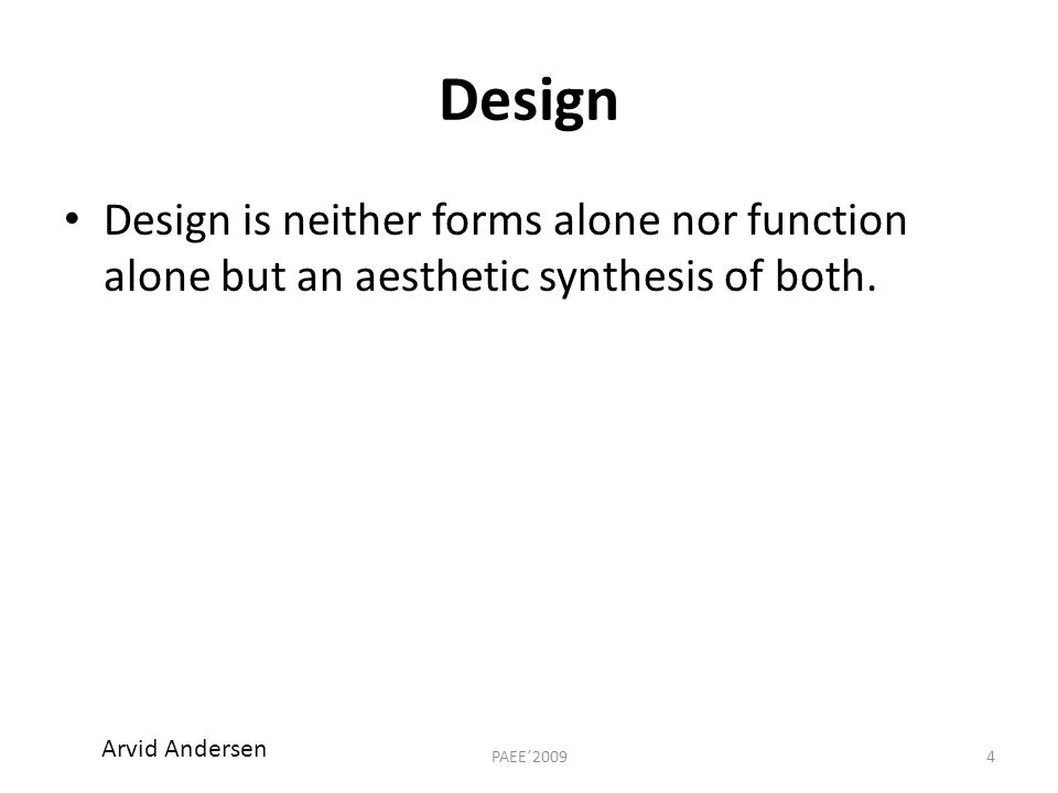 Design Design is neither forms alone nor function alone but an aesthetic synthesis of both.